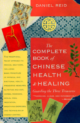The Complete Book of Chinese Health and Healing By Reid, Daniel/ Chou, Dexter/ Huang, Jony (ILT)